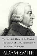 The Invisible Hand of the Market: The Theory of Moral Sentiments + The Wealth of Nations (2 Pioneering Studies of Capitalism) by Adam Smith