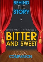 Hotel on the Corner of Bitter and Sweet - Behind the Story (A Book Companion): For the Fans, By the Fans by Behind the Story