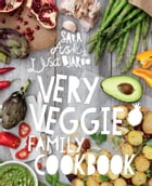 Very Veggie Family Cookbook: Delicious, easy and practical vegetarian recipes to feed the whole family by Sara Ask