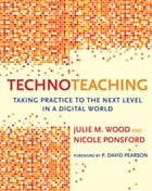 TechnoTeaching: Taking Practice to the Next Level in a Digital World by Julie M. Wood