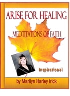 Arise For Healing by Marilyn Harley Irick