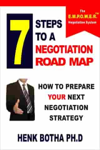 7 Steps to a Negotiation Road Map: How to Prepare Your Next Negotiation Strategy by Henk Botha