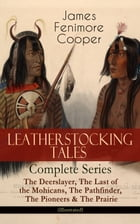 LEATHERSTOCKING TALES – Complete Series: The Deerslayer, The Last of the Mohicans, The Pathfinder, The Pioneers & The Prairie (Illustrated): Historica by James Fenimore Cooper
