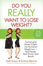 Do You Really Want to Lose Weight?: Psychologists Reveal Insights into Permanent Weight Loss - Real People, Real Stories, Real Results by Kate Swann