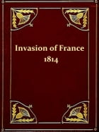 The Invasion of France in 1814 [Illustrated] by Alexandre Chatrian