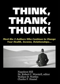 Think, Thank, Thunk!: Meet the 3 Authors Who Continue to Change Your Health, Income, Relationships…