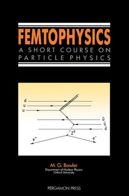 Book Femtophysics: A Short Course on Particle Physics by Bowler, M. G.