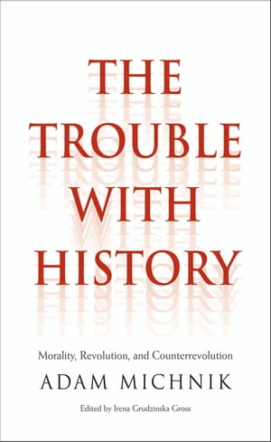 The Trouble with History Morality, Revolution, and Counterrevolution