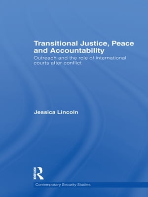 Transitional Justice,  Peace and Accountability Outreach and the Role of International Courts after Conflict