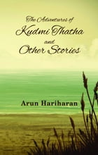 The Adventures of Kudmi Thatha and Other Stories by Arun Hariharan