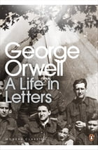 George Orwell: A Life in Letters by George Orwell