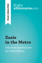 Zazie in the Metro by Louis Malle (Film Analysis): Detailed Summary, Analysis and Reading Guide by Bright Summaries
