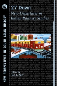 27 Down: New Departures in Indian Railway Studies (1 Edition)