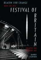 Beacon for Change: How the 1951 Festival of Britain Shaped the Modern Age by Barry Turner
