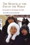 The Museum at the End of the World: Encounters in the Russian Far East 30827e48-5b14-494e-81d9-baf5b3f89d0d