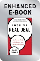 Become the Real Deal, Enhanced Edition: The Proven Path to Influence and Executive Presence