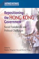 Repositioning the Hong Kong Government: Social Foundations and Political Challenges