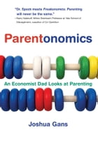 Parentonomics: An Economist Dad Looks at Parenting by Joshua Gans