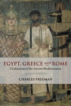 Egypt, Greece and Rome: Civilizations of the Ancient Mediterranean by Charles Freeman