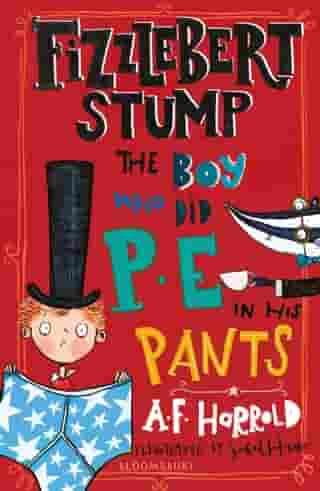 Fizzlebert Stump: The Boy Who Did P.E. in his Pants by A.F. Harrold