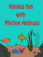 Having fun with Marine Animals by Brandy Moreno
