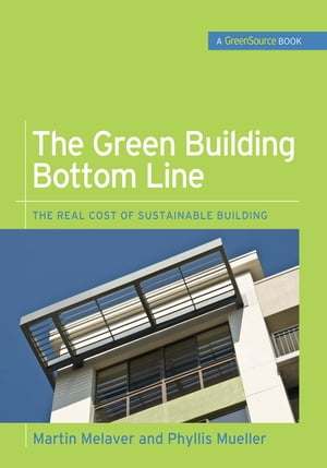 The Green Building Bottom Line (GreenSource Books; Green Source) The Real Cost of Sustainable Building