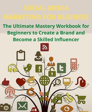 SOCIAL MEDIA MARKETING FOR BUSINESS to Create a Brand and Become a Skilled Influencer: The Ultimate Mastery Workbook for Beginners to Create a Brand and Become a Skilled Influencer by DONALD HOLDFOORD