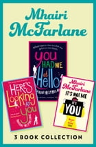 Mhairi McFarlane 3-Book Collection: You Had Me at Hello, Here's Looking at You and It's Not Me, It's You by Mhairi McFarlane
