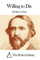 Willing to Die by Joseph Sheridan Le Fanu