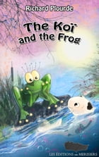 The Koi and the Frog by Richard Plourde