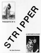 Thoughts of a Stripper: A Mother's Story by Opal Dockery