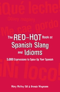 The Red-Hot Book of Spanish Slang: 5,000 Expressions to Spice Up Your Spainsh