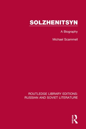 Solzhenitsyn: A Biography by Michael Scammell