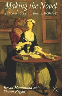 Making the Novel: Fiction and Society in Britain, 1660-1789