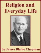 Religion and Everyday Life by James Blaine Chapman