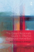 The Paraprofessional's Guide to Effective Behavioral Intervention