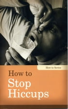 How to Stop Hiccups by Linda Kita-Bradley
