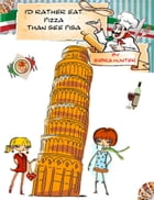 I'd Rather Eat Pizza Than See Pisa by Sabra Hunter