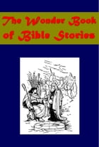 The Wonder Book of Bible Stories (Illustrated) by Logan Marshall