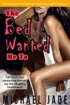 The Bed Wanted Me To by Michael Jade