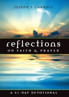 Reflections on Faith and Prayer: A 61-Day Devotional