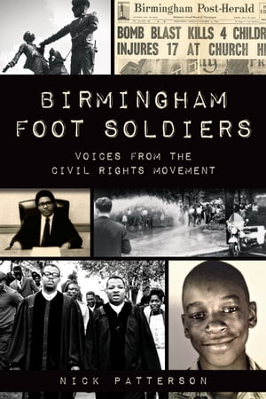 Birmingham Foot Soldiers Voices from the Civil Rights Movement