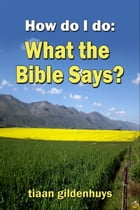 How do I do: What the Bible says? by tiaan gildenhuys
