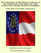 Slave Narratives: A Folk History of Slavery in the United States From Interviews with Former Slaves Georgia Narratives (Complete) by United States Work Projects Administration