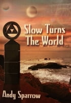 Slow Turns The World by Andy Sparrow