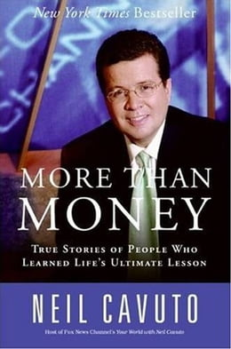 Book More Than Money: True Stories of People Who Learned Life's Ultimate Lesson by Neil Cavuto
