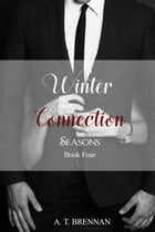 Winter Connection: Seasons, #4 by A.T. Brennan