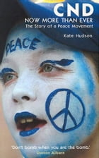 CND - Now More Than Ever: The Story of a Peace Movement by Kate Hudson