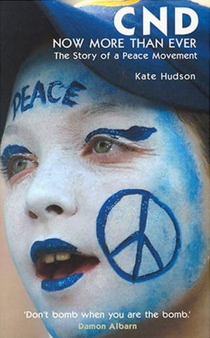 CND - Now More Than Ever: The Story of a Peace Movement