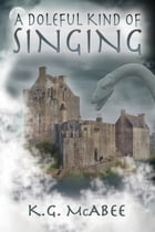 A Doleful Kind of Singing by K. G. McAbee